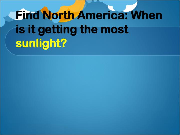 Find North America: When is it getting the most
