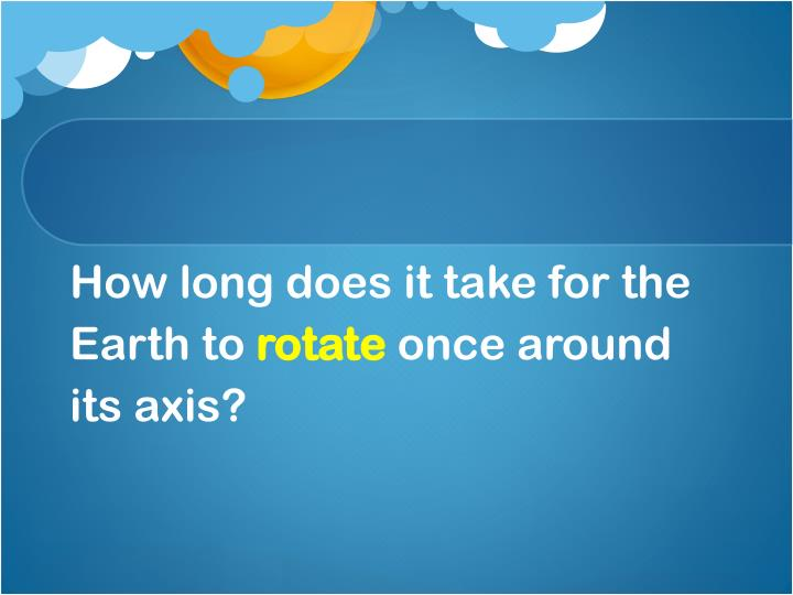 How long does it take for the Earth to