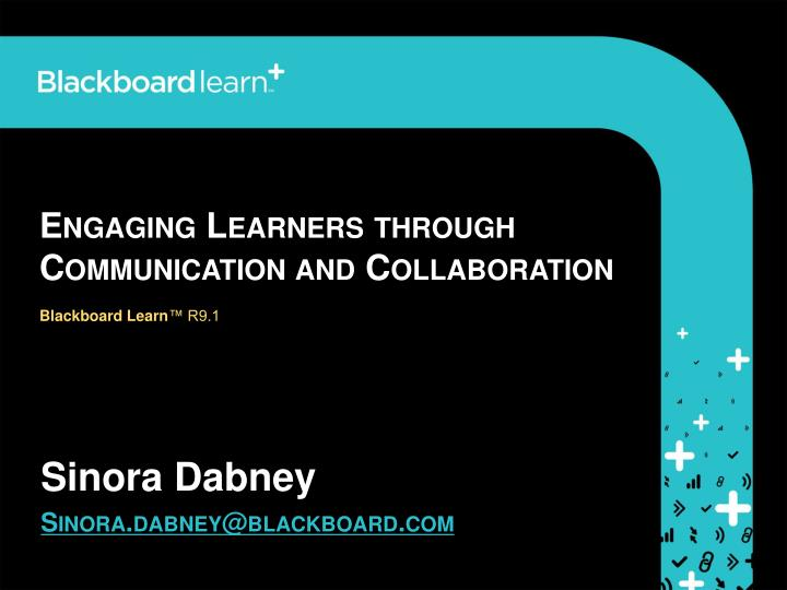 engaging learners through communication and collaboration blackboard learn r9 1 n.
