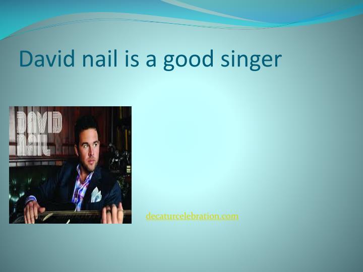 David nail is a good singer
