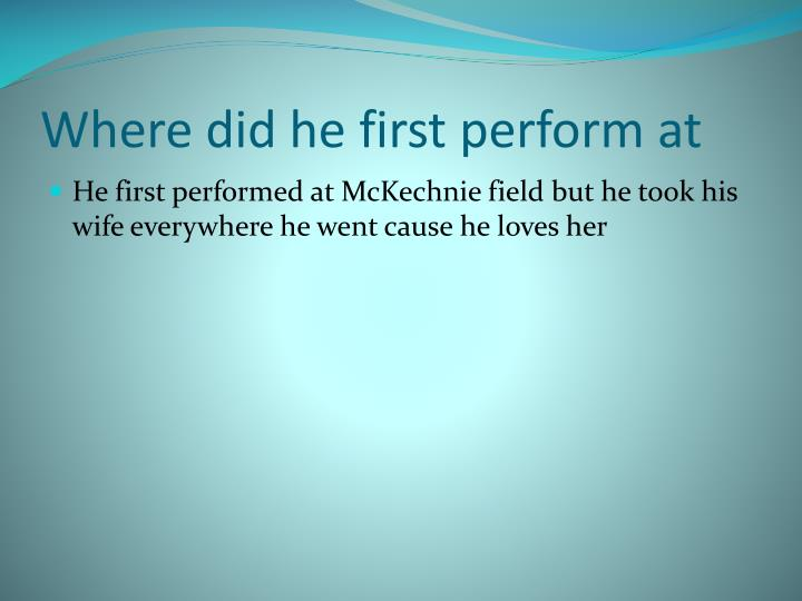 Where did he first perform at