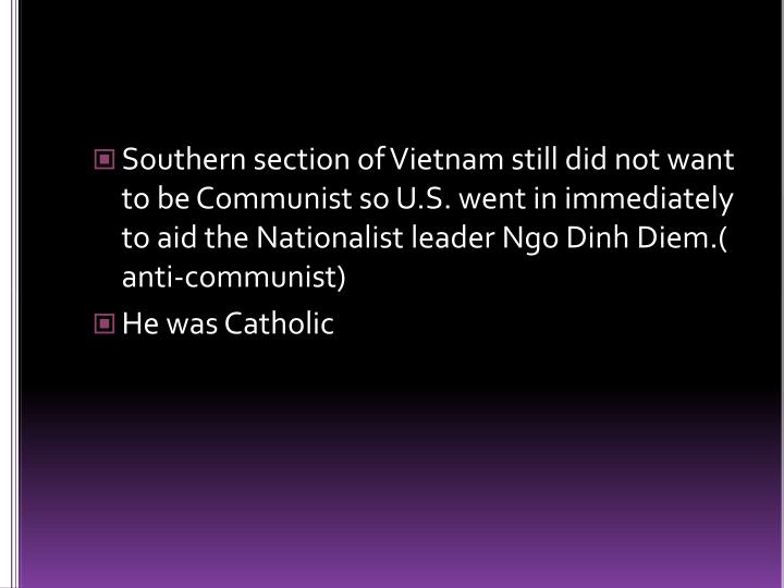 Southern section of Vietnam still did not want to be Communist so U.S. went in immediately to aid the Nationalist leader Ngo