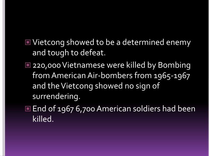 Vietcong showed to be a determined enemy and tough to defeat.