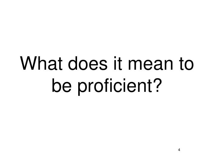 What does it mean to be proficient?