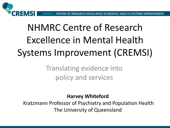 nhmrc centre of research excellence in mental health systems improvement cremsi n.