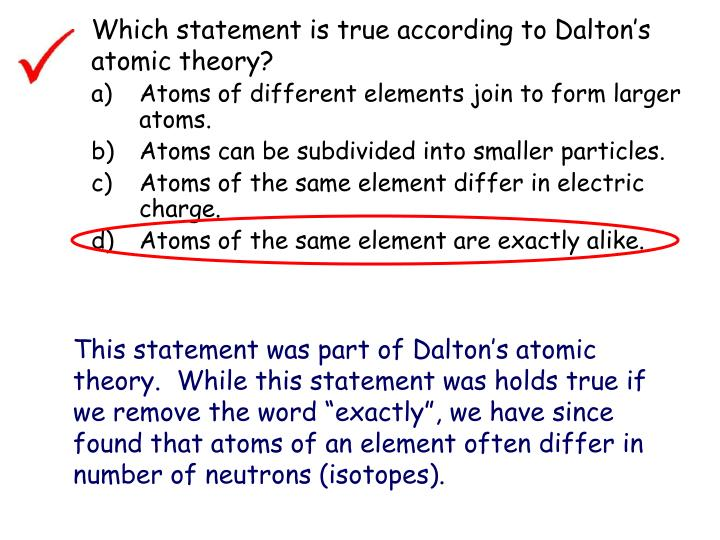 Which statement is true according to Dalton's atomic theory?
