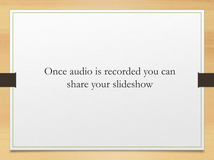Once audio is recorded you can share your slideshow