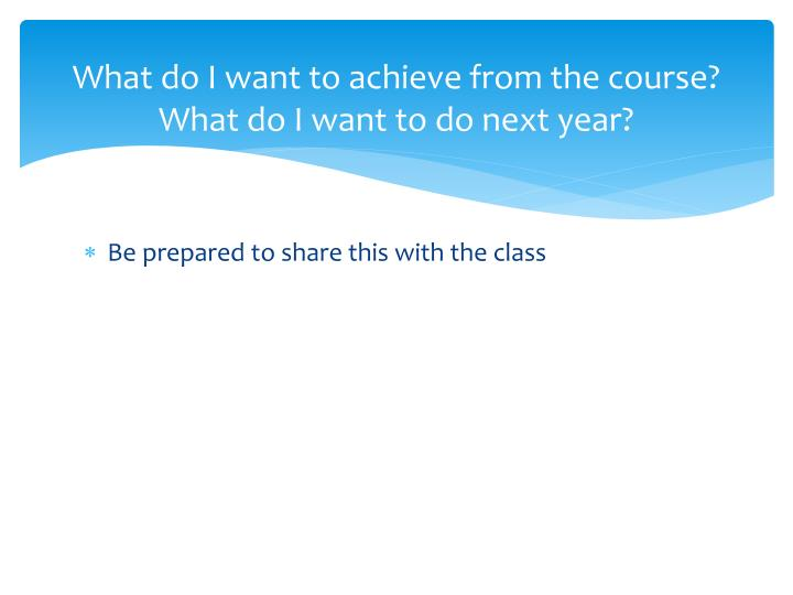 What do i want to achieve from the course what do i want to do next year