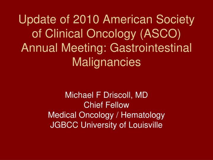 Update of 2010 American Society of Clinical Oncology (ASCO) Annual Meeting: Gastrointestinal Maligna...