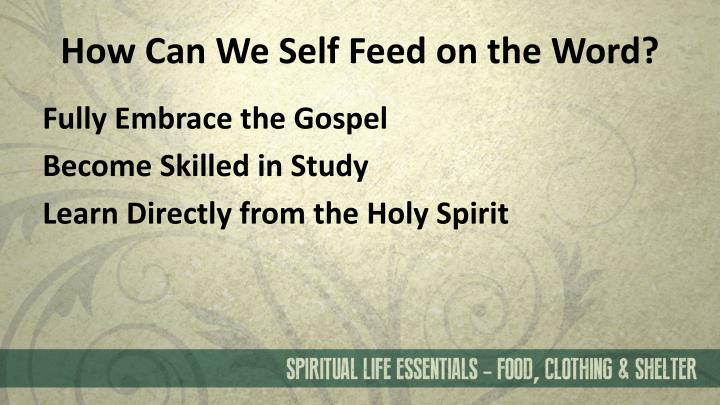How Can We Self Feed on the Word?