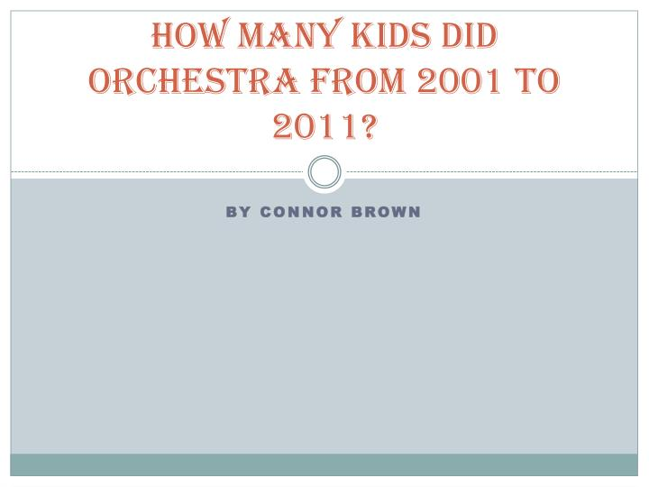 How many kids did orchestra from 2001 to 2011