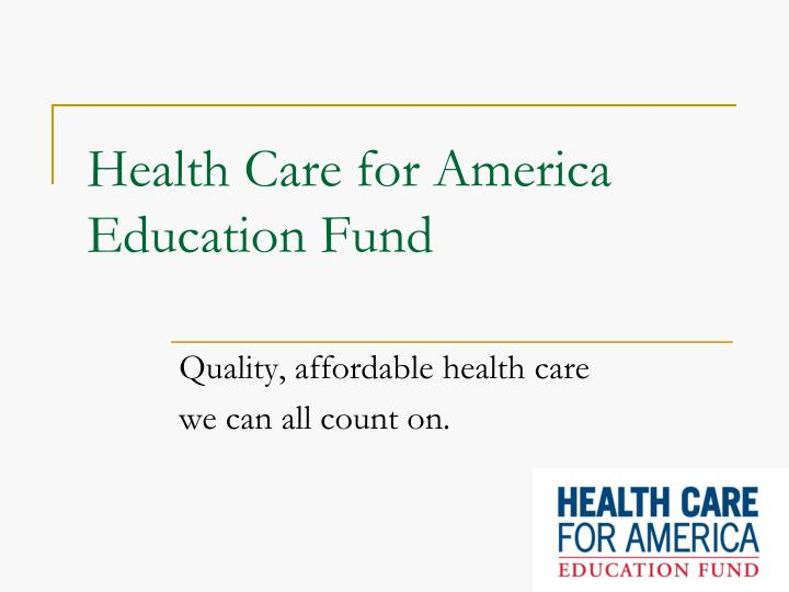 Health care for america education fund