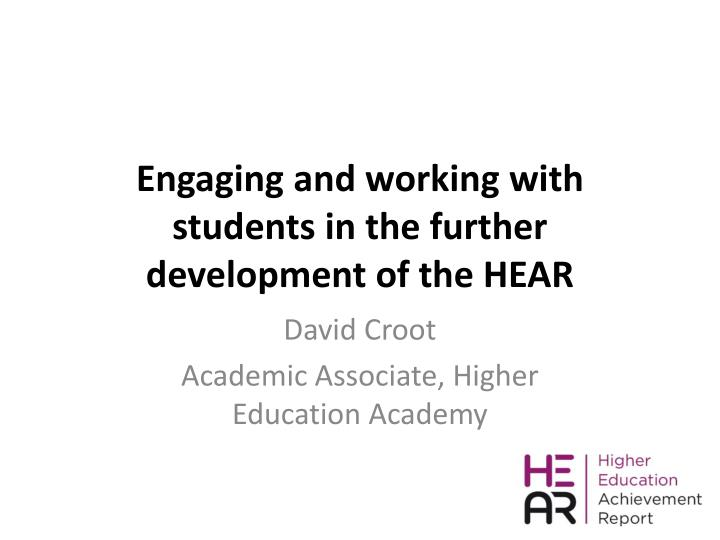 engaging and working with students in the further development of the hear n.