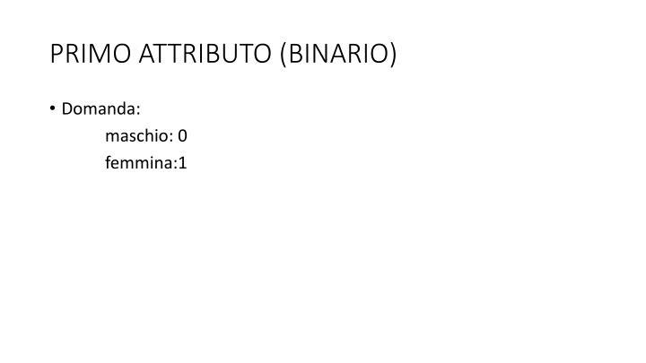 PRIMO ATTRIBUTO (BINARIO)
