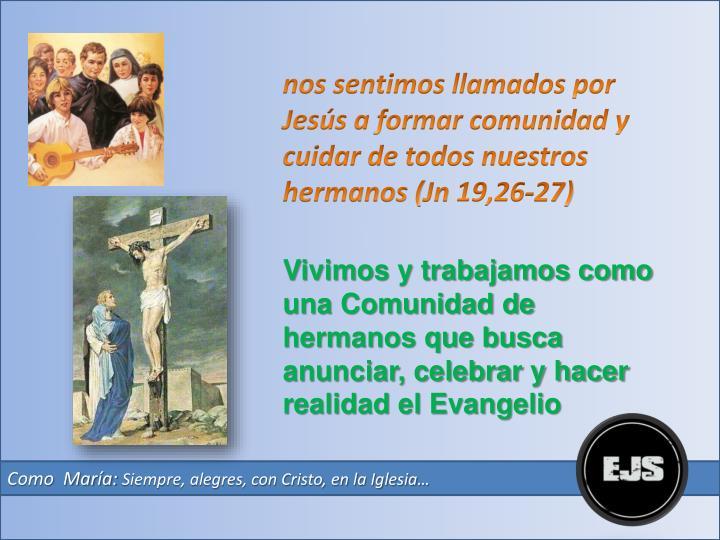 nos sentimos llamados por Jesús a formar comunidad y cuidar de todos nuestros hermanos (