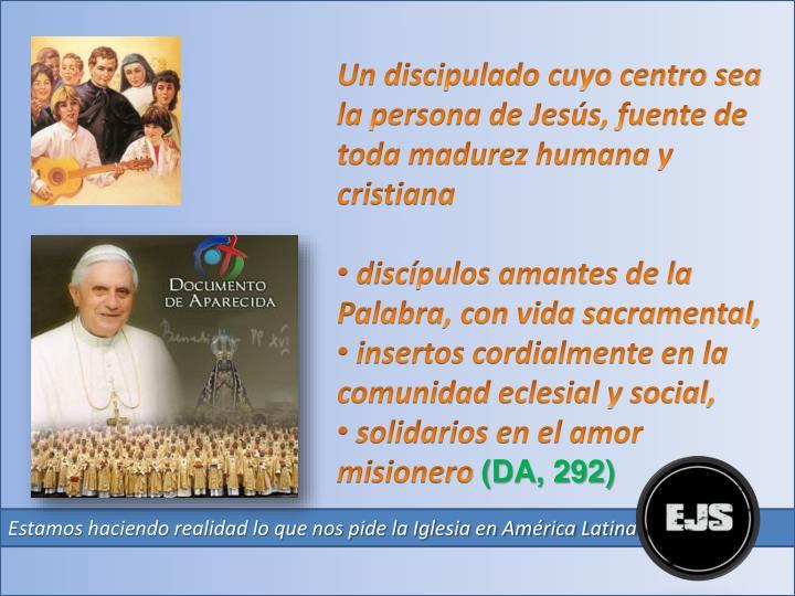 Un discipulado cuyo centro sea la persona de Jesús, fuente de toda madurez humana y cristiana