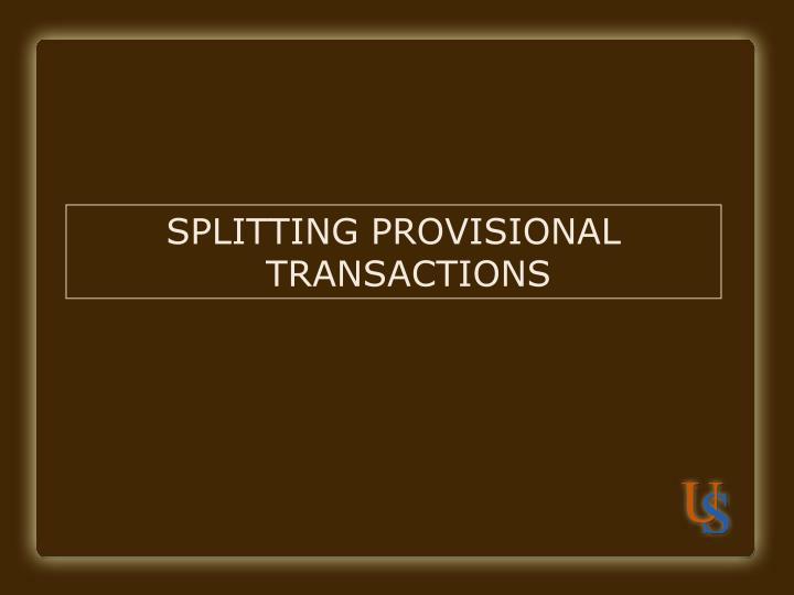SPLITTING PROVISIONAL TRANSACTIONS