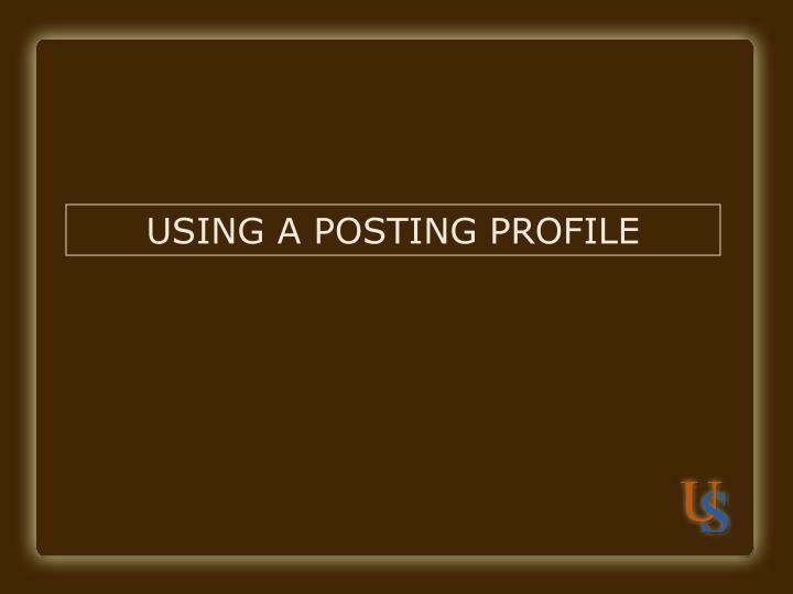 USING A POSTING PROFILE