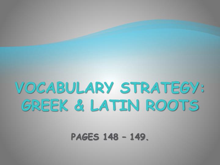 Vocabulary Strategy: Greek & Latin Roots