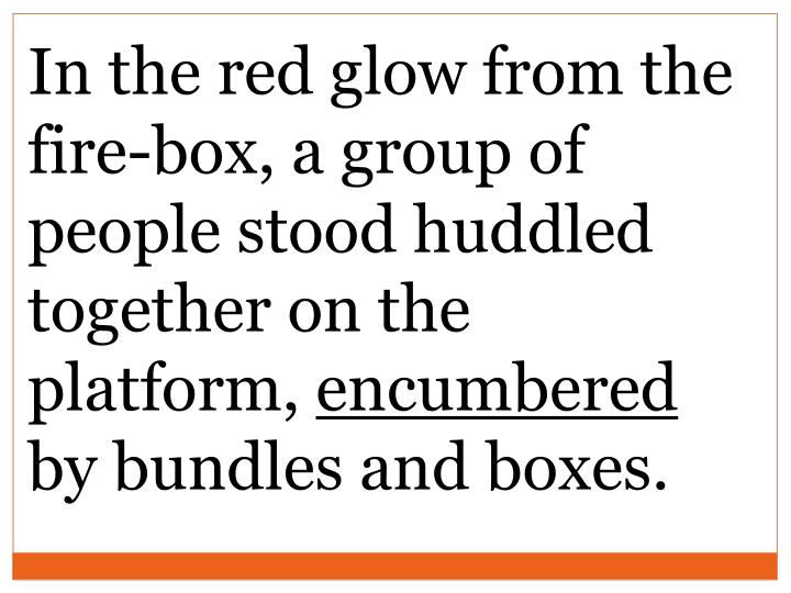 In the red glow from the fire-box, a group of people stood huddled together on the platform,