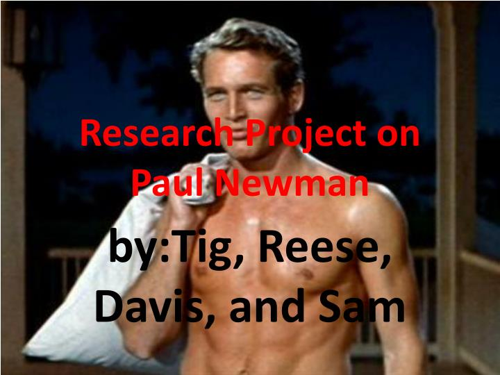 research project on paul newman n.