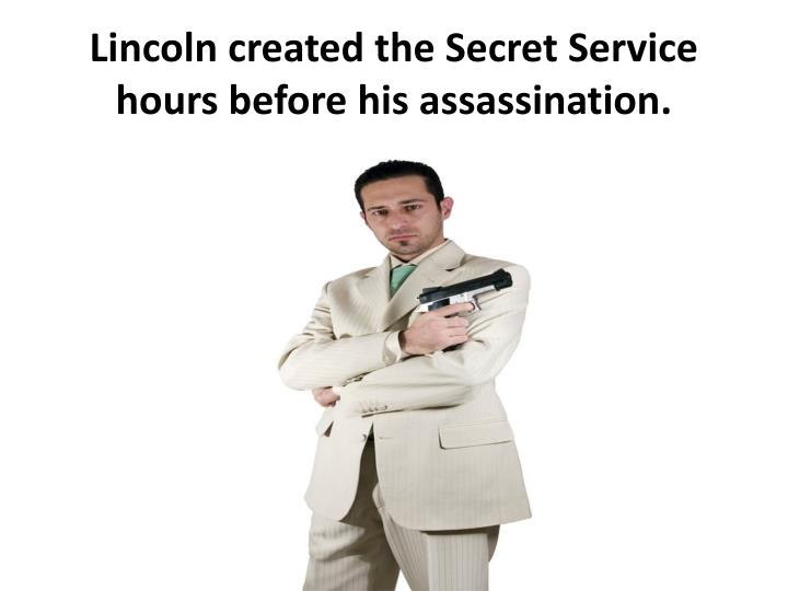 Lincoln created the Secret Service hours before his assassination.