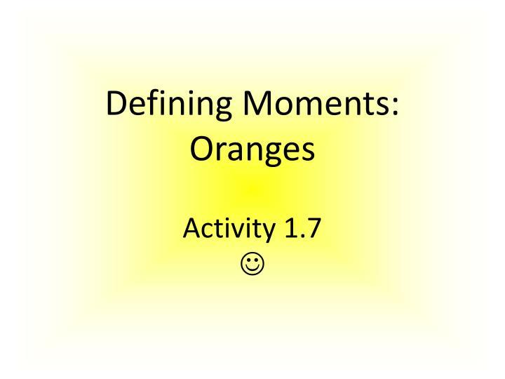 Defining moments oranges