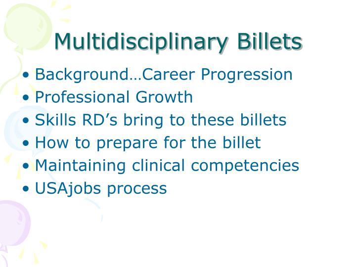 Multidisciplinary billets