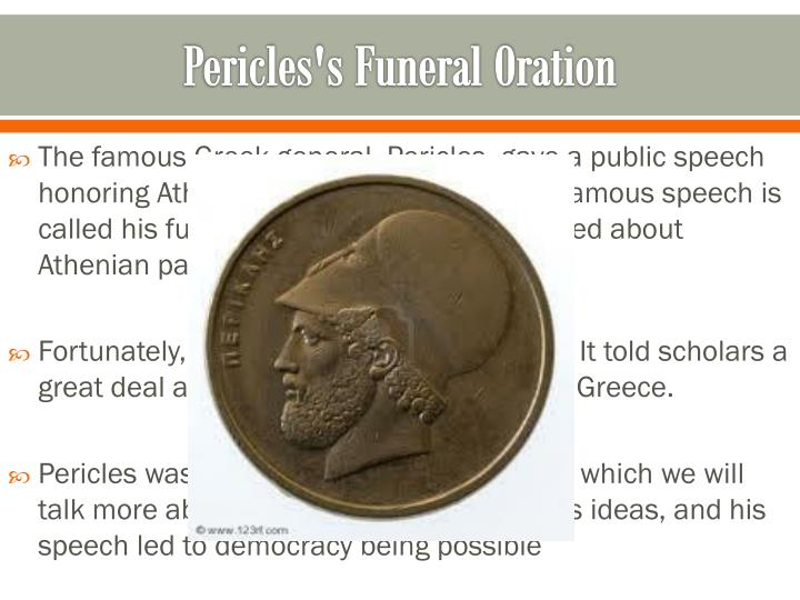 "pericles funeral oration analysis The funeral oration of pericles - we can learn several things from the ""funeral oration of pericles"" two of these things are, the athenians respect for their warrior class and how the athenians were exceedingly proud of their city and its customs."