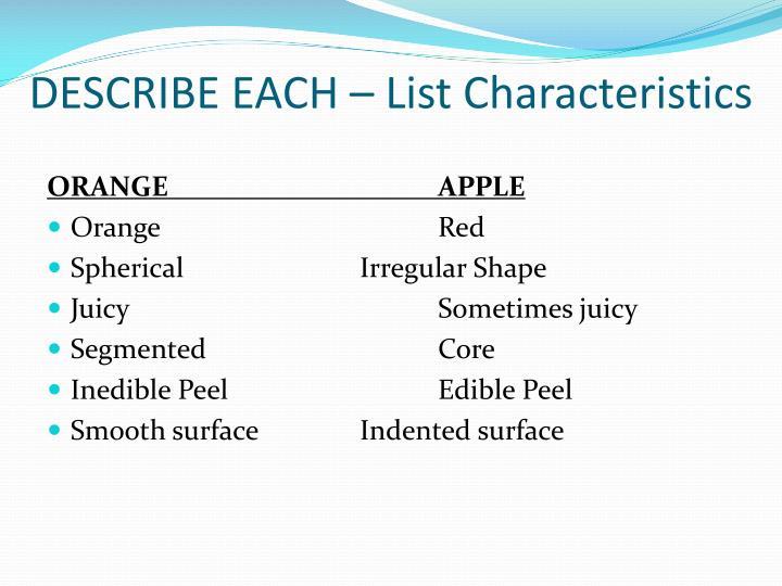 DESCRIBE EACH – List Characteristics