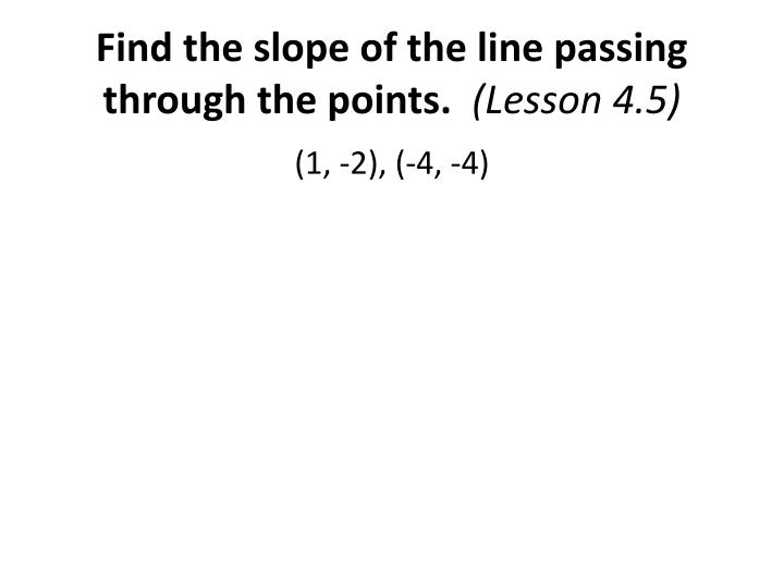 Find the slope of the line passing through the points.