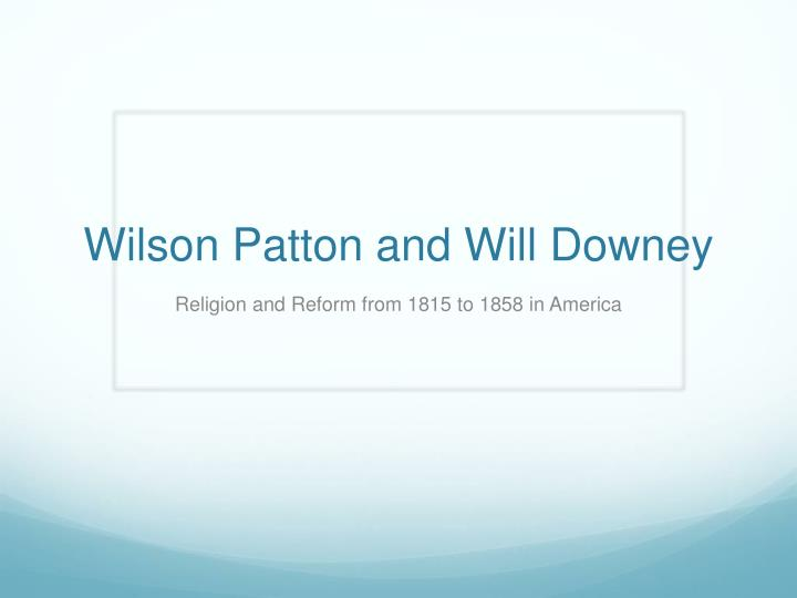 wilson patton and will downey n.