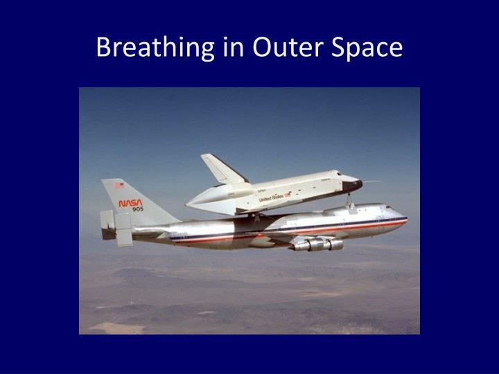 Breathing in outer space