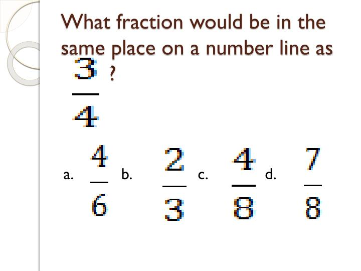What fraction would be in the same place on a number line as1