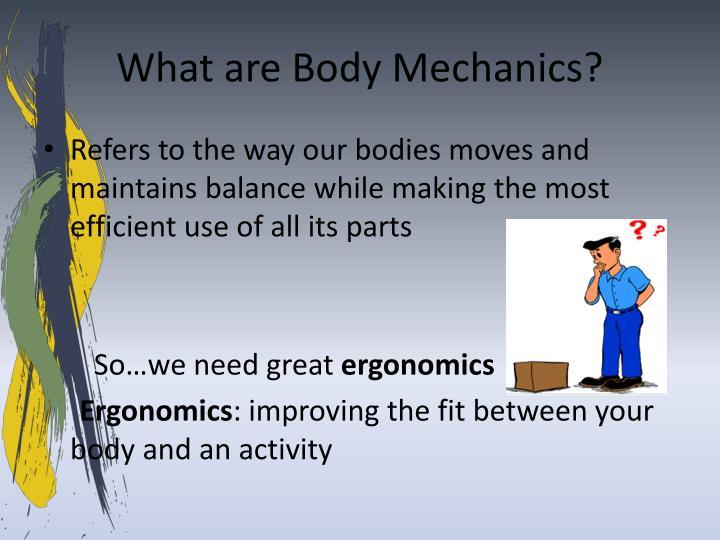 What are body mechanics