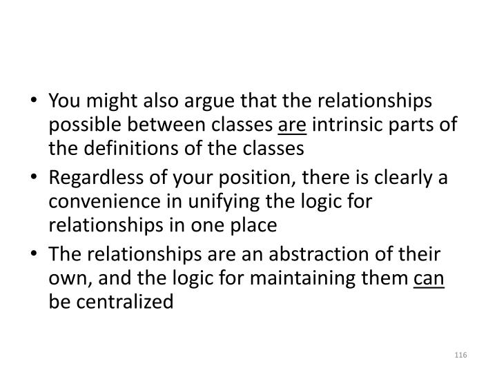 You might also argue that the relationships possible between classes