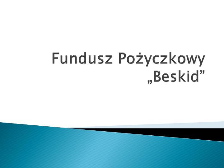 """Fundusz Pożyczkowy """"Beskid"""""""