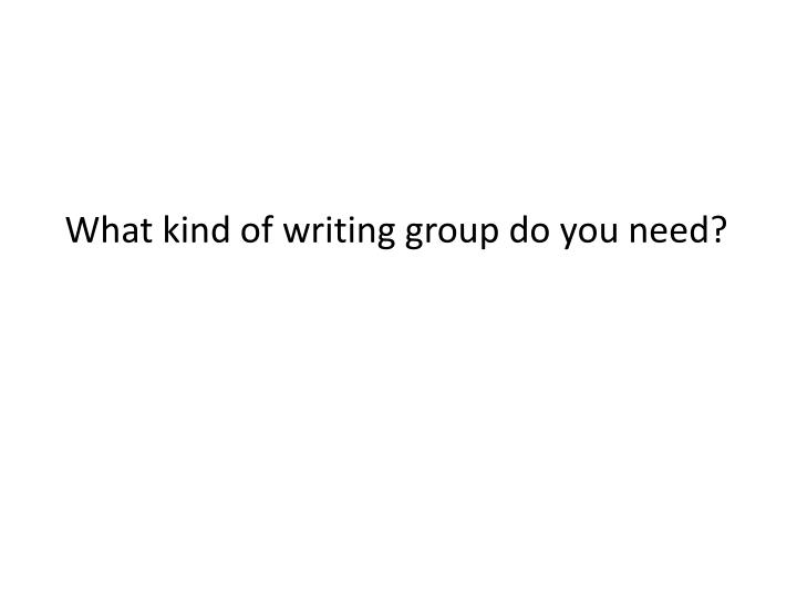 What kind of writing group do you need?