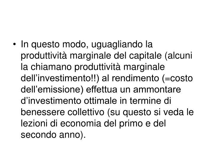 In questo modo, uguagliando la produttività marginale del capitale (alcuni la chiamano produttività marginale dell'investimento!!) al rendimento (