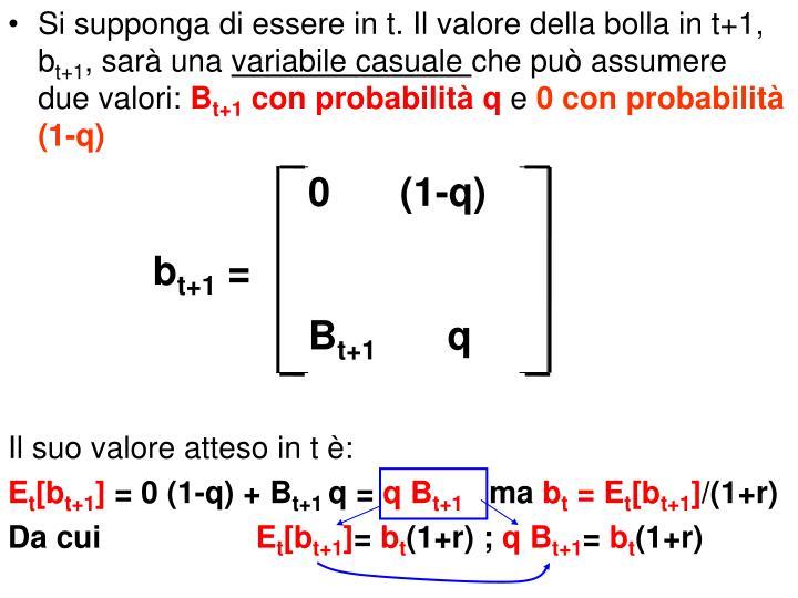 Si supponga di essere in t. Il valore della bolla in t+1, b