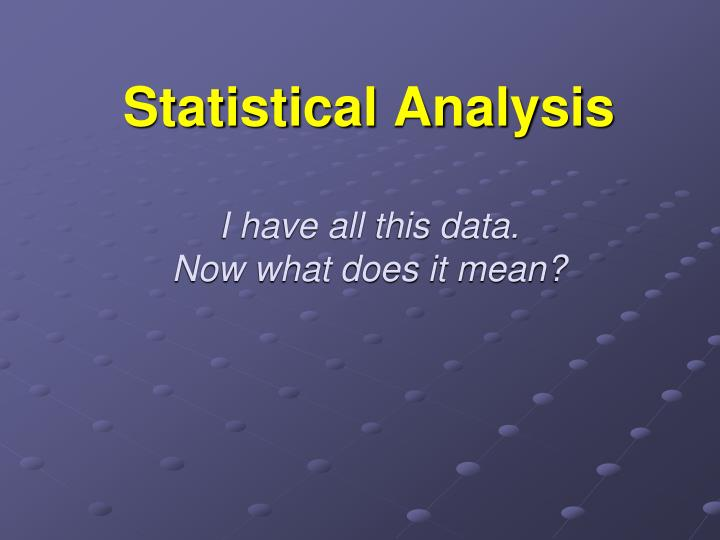 statistical analysis i have all this data now what does it mean n.