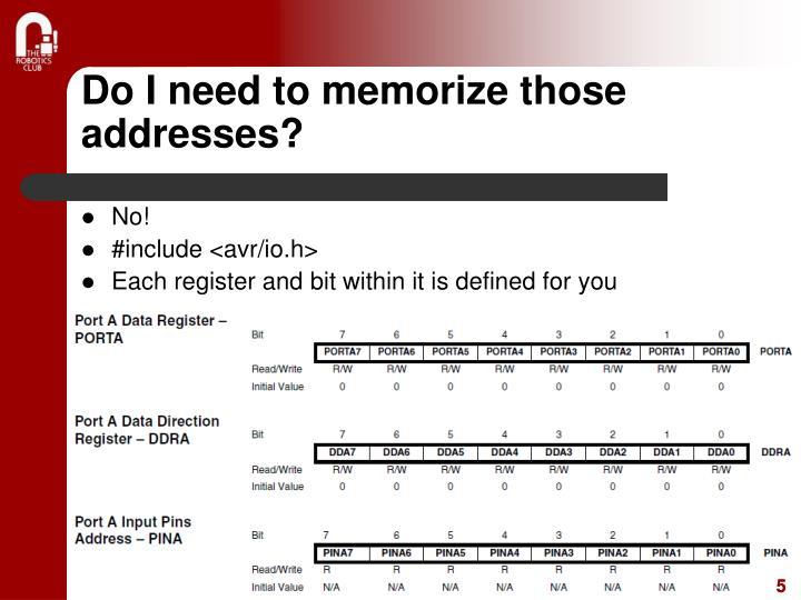Do I need to memorize those addresses?