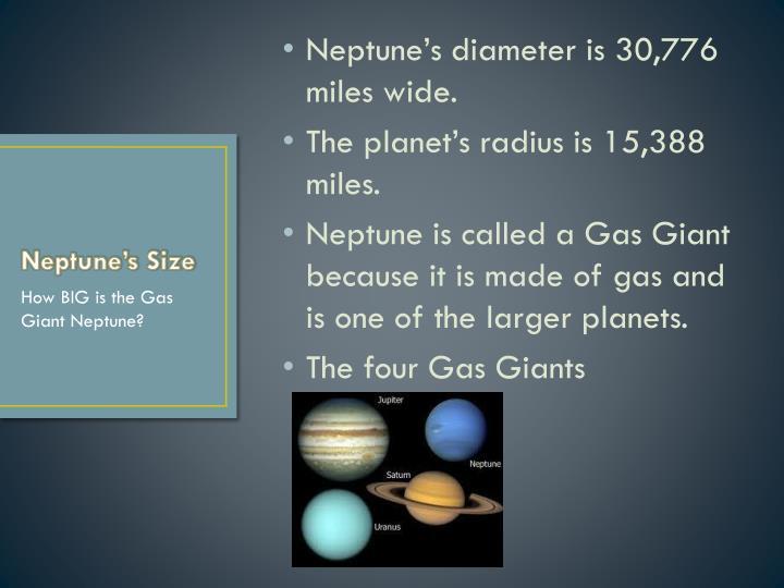 Neptune's diameter is 30,776 miles wide.