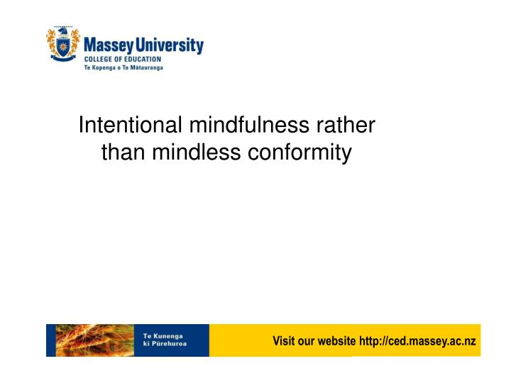 Intentional mindfulness rather than mindless conformity