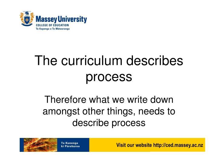 The curriculum describes process