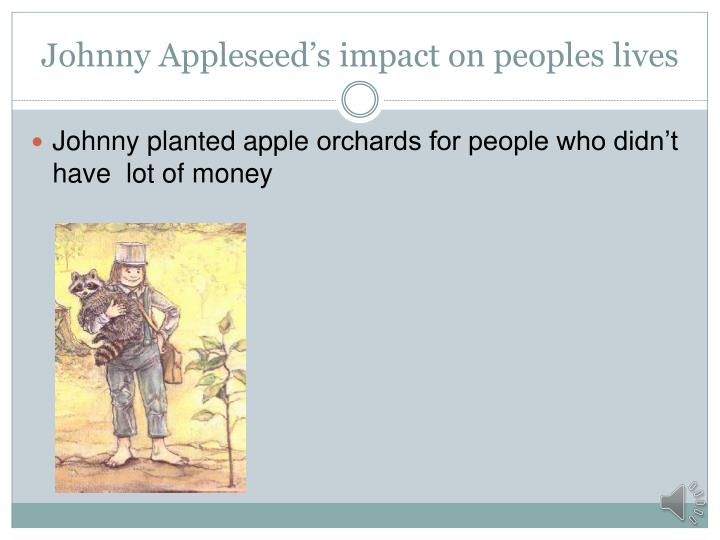 Johnny appleseed s impact on peoples lives