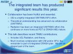the integrated team has produced significant results this year