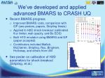 we ve developed and applied advanced bmars to crash uq