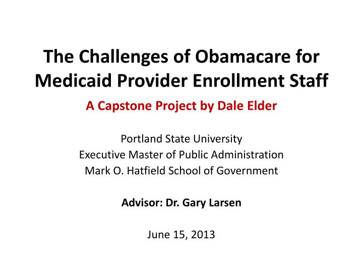 the challenges of obamacare for medicaid provider enrollment staff n.