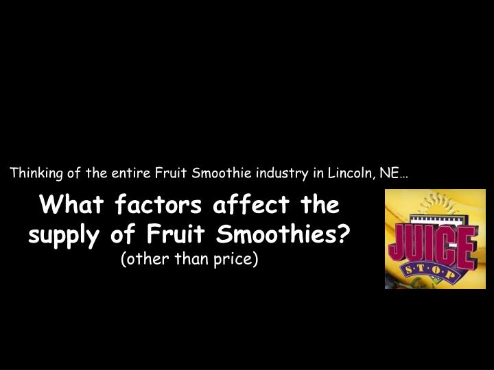 Thinking of the entire Fruit Smoothie industry in Lincoln, NE…